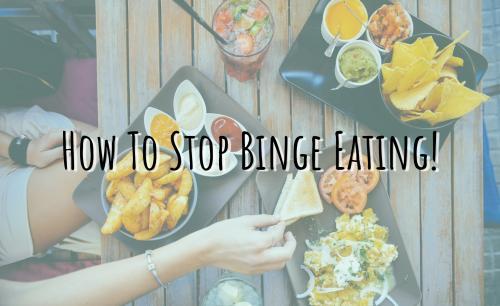 How To Stop Binge Eating!
